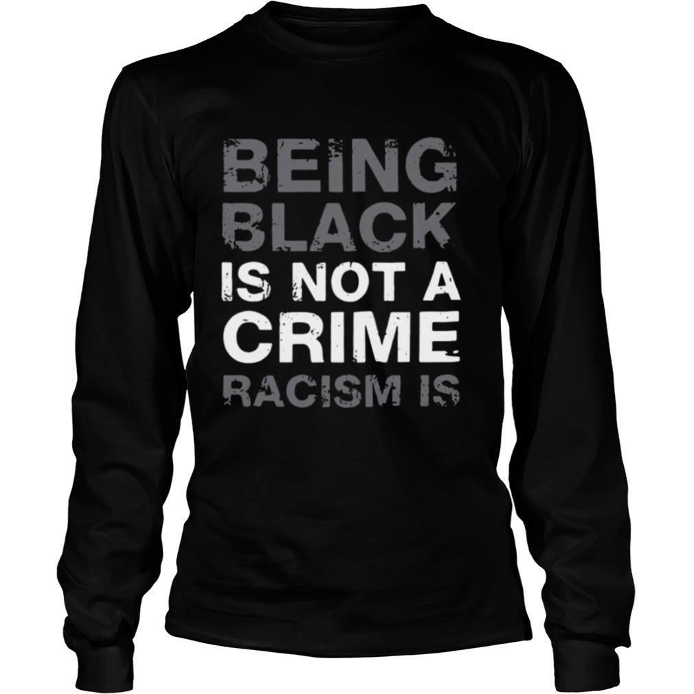 Being Black Is Not A Crime Racism Is 2020 shirt