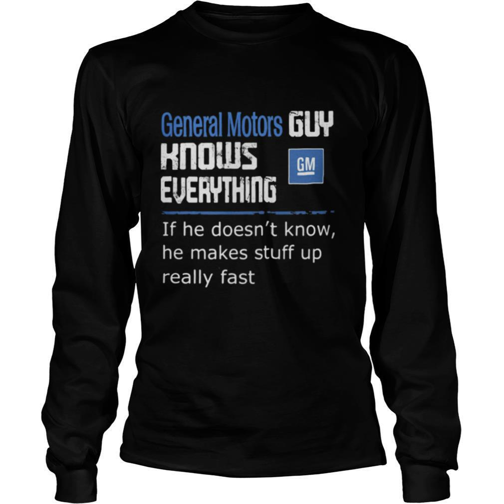 General motors guy knows everything if he doesn't know he makes stuff up really fast shirt