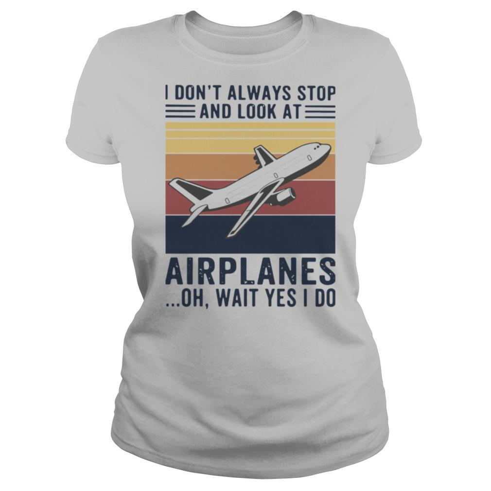 I Don't Always Stop And Look At Airplanes Oh Wait Yes I Do Vintage shirt