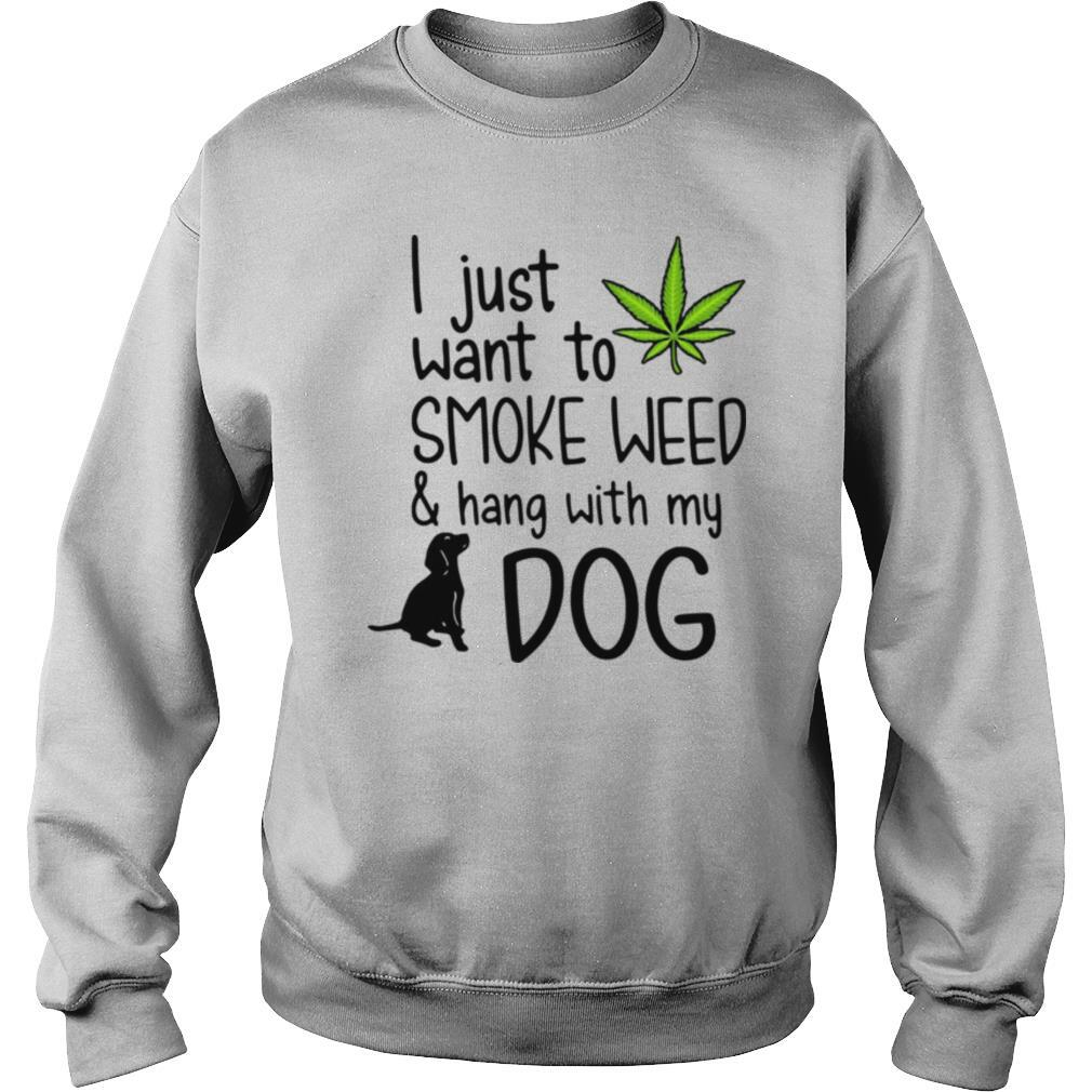 I Just Want To Smoke Weed And Hang With My Dog shirt