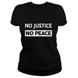 No Justice No Peace shirt