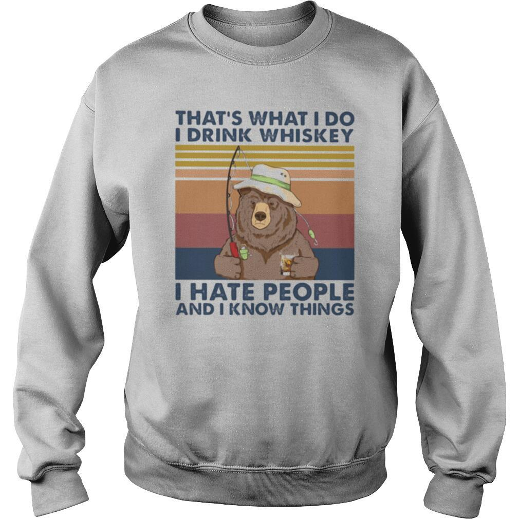 That's What I Do I Drink Whiskey I Hate People And I Know Things Fishing Bear Vintage Retro shirt