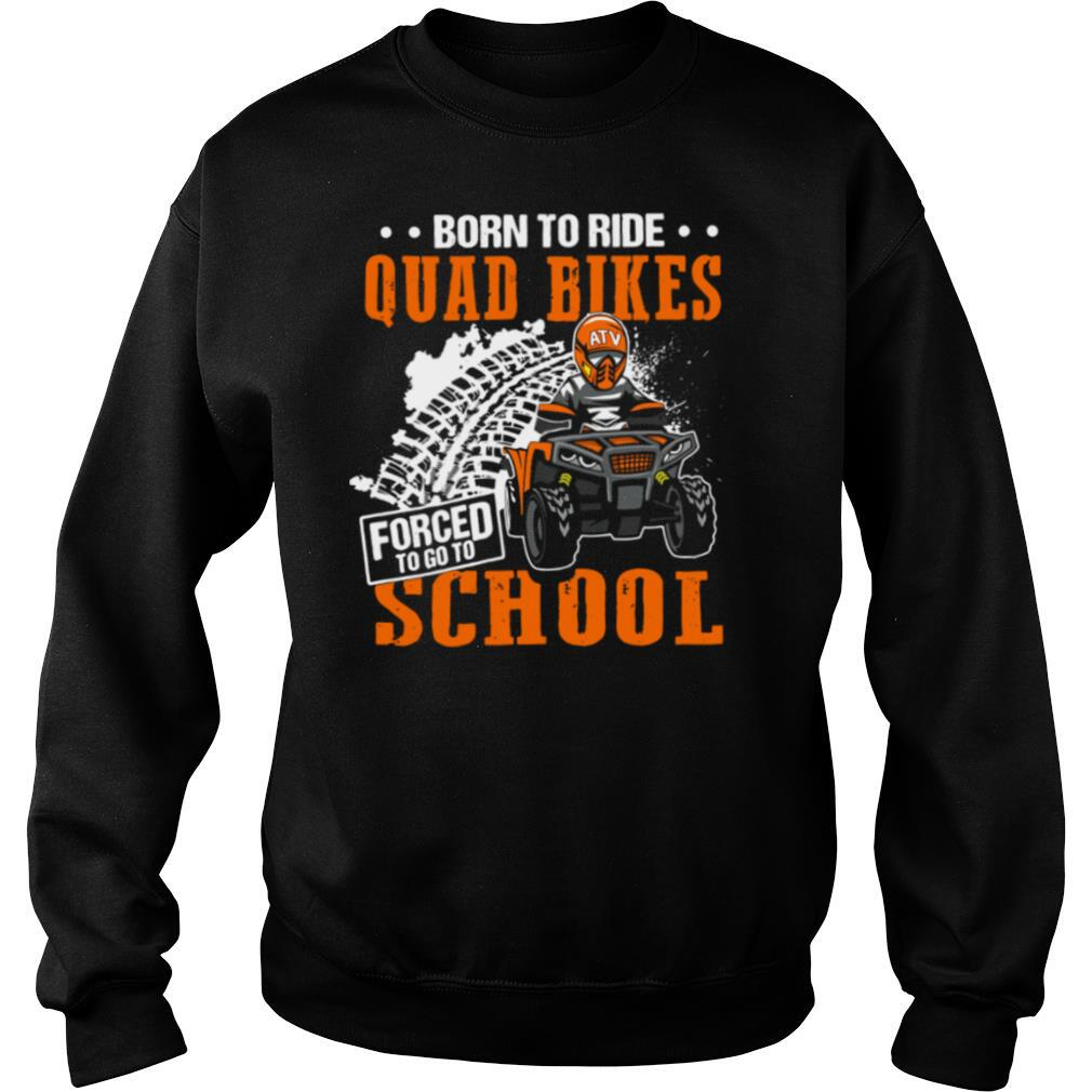 Born To Ride Quad Bikes Forced To Go To School shirt