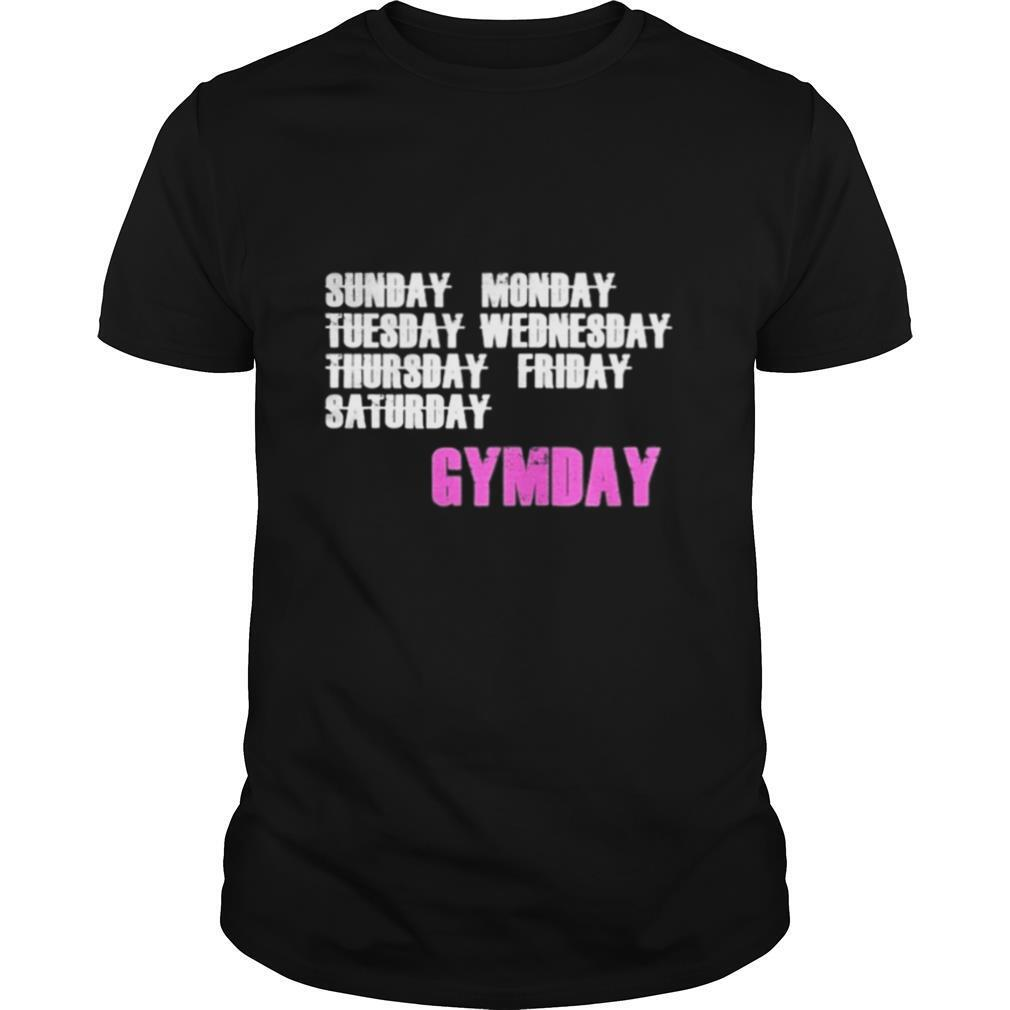 Everyday is Gymday shirt