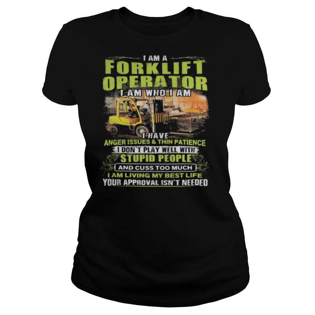 I Am A Forklift Operator I Am Who I Am I Have Anger Issues And Thin Patience shirt