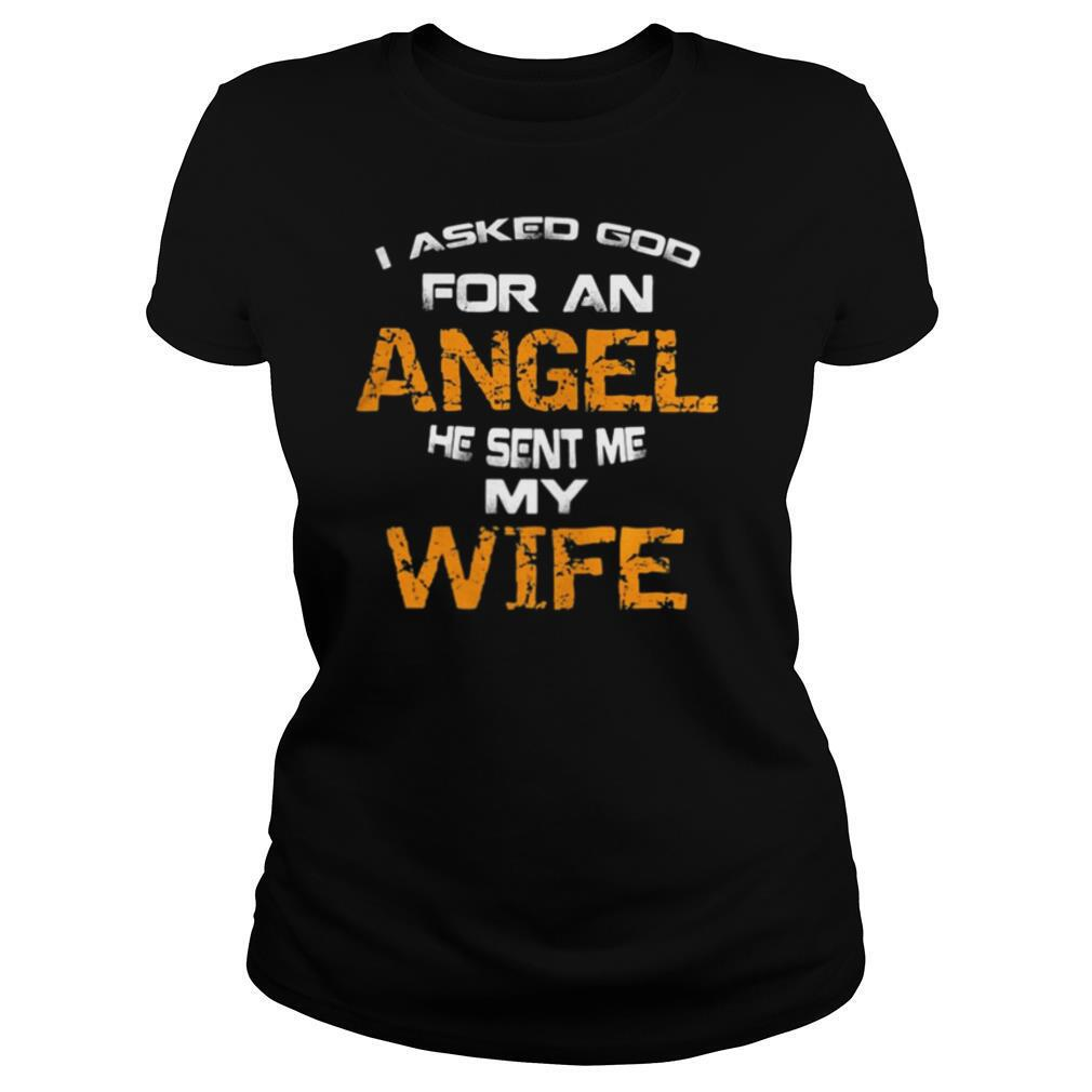I asked god for an angel he sent me my wife shirt
