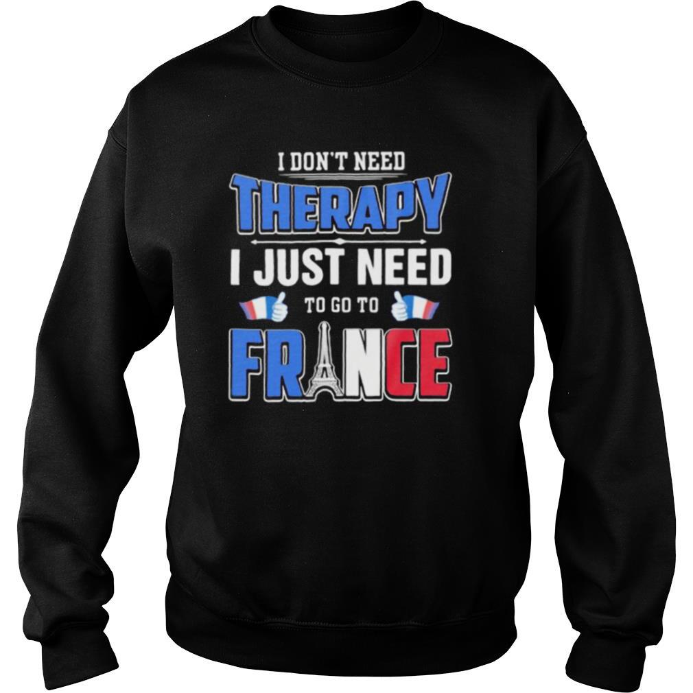 I don't need therapy i just need to go france shirt