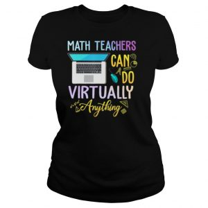 Math Teachers Can Do Virtual Anything shirt