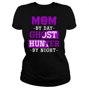 Mom By Day Ghost Hunter By Night Halloween shirt