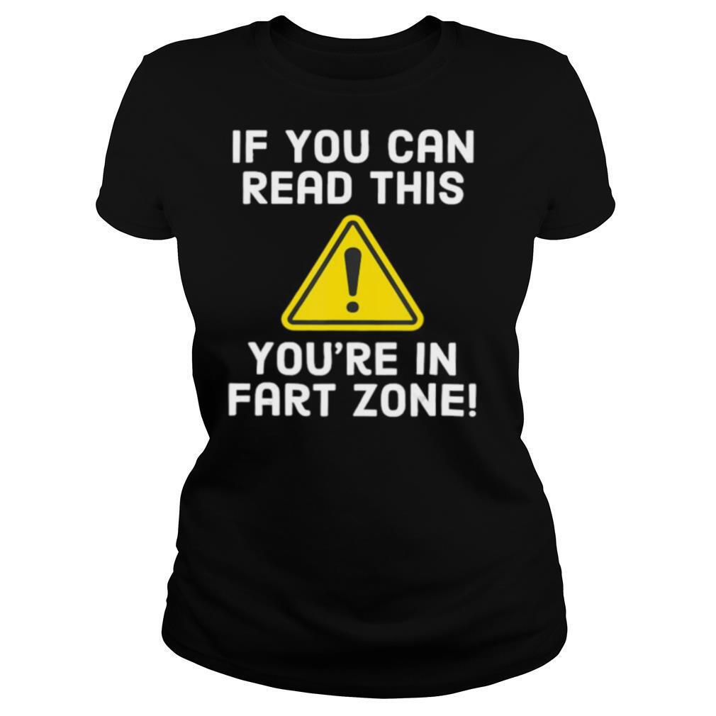 If You Can Read This You're In Fart Zone Funny Humor shirt