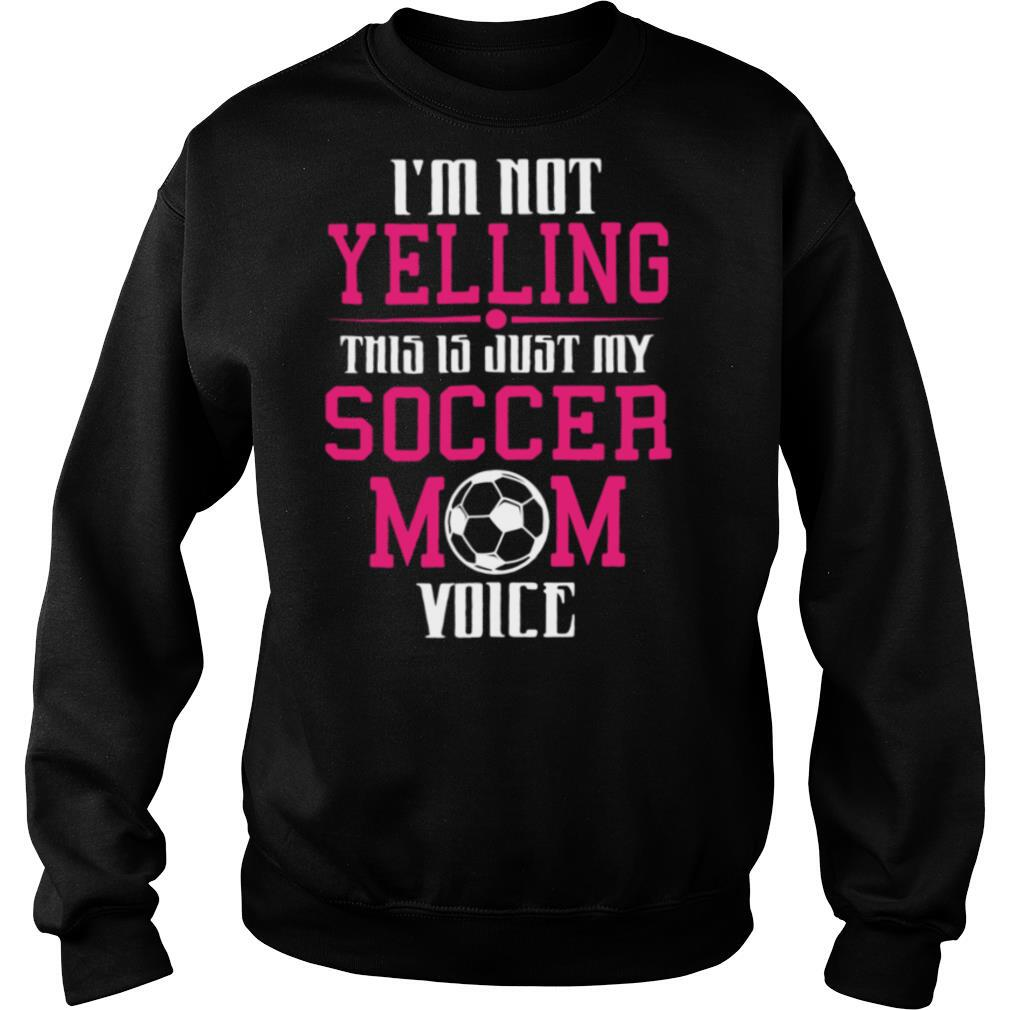 Im Not Yelling This Is My Soccer Mom Voice Cheer shirt