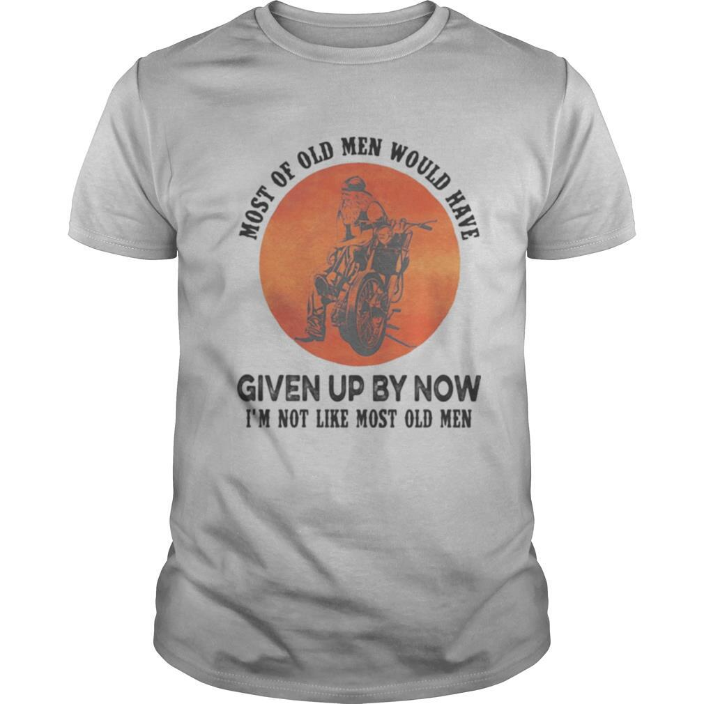 Motocross most of old men would have given up by now i'm not like most old men sunset shirt