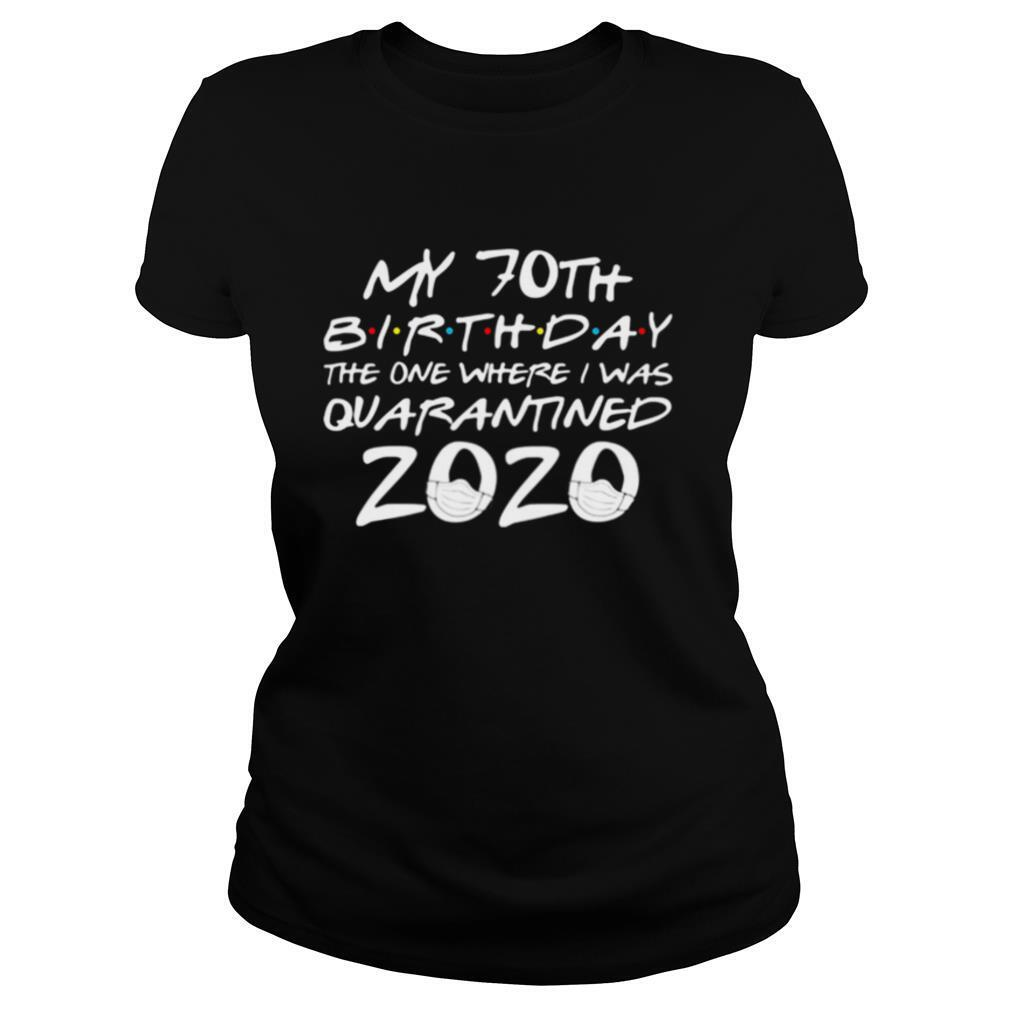 My 70th Birthday The Year When Shit Got Real Quarantined 2020 shirt
