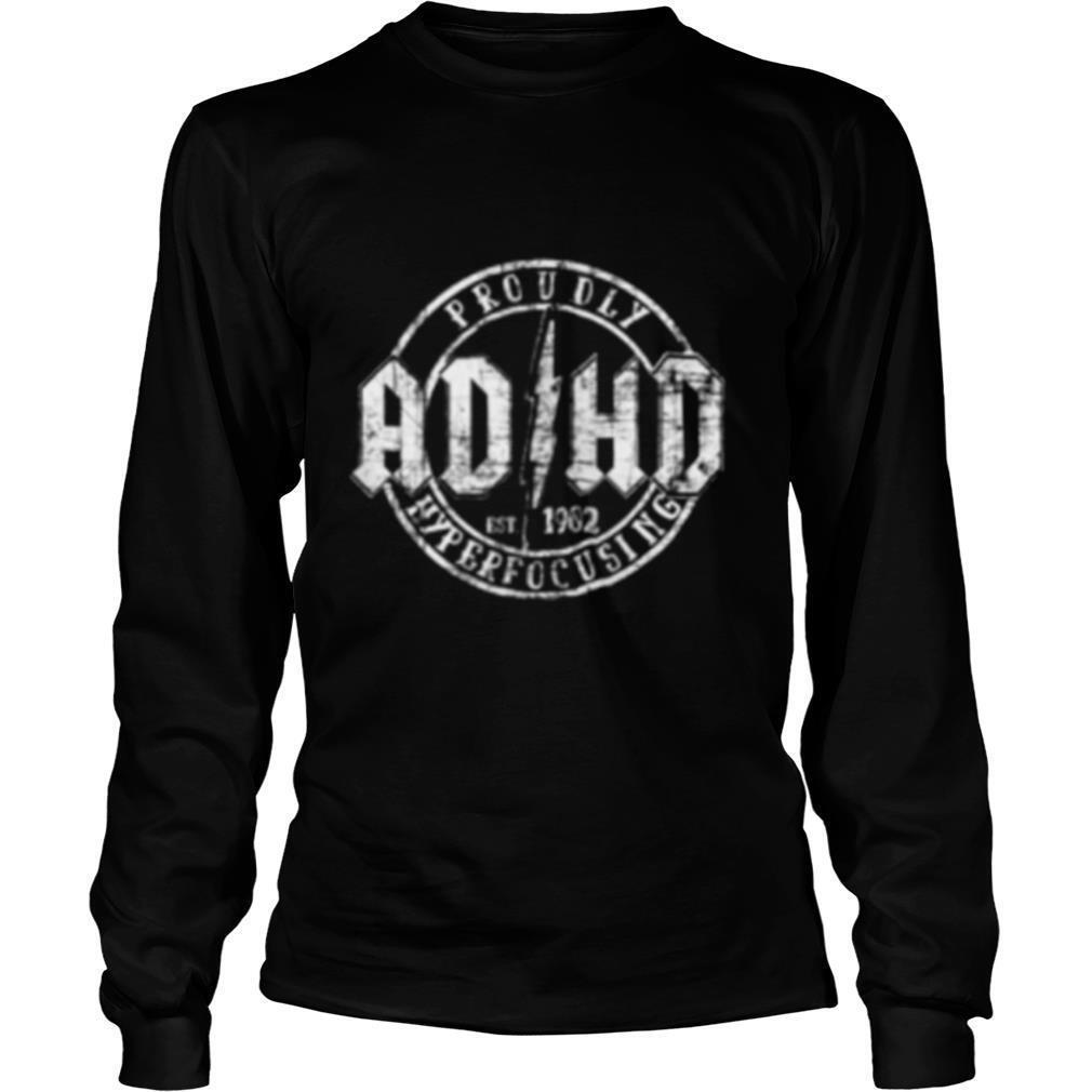 Proudly ADHD Hyperfocusing since 1902 shirt