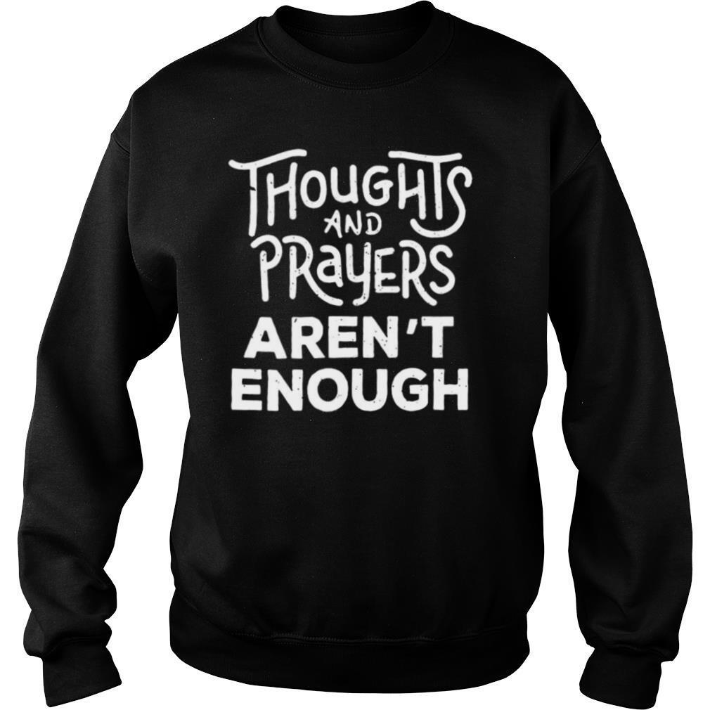 Thoughts And Prayers Aren't Enough shirt