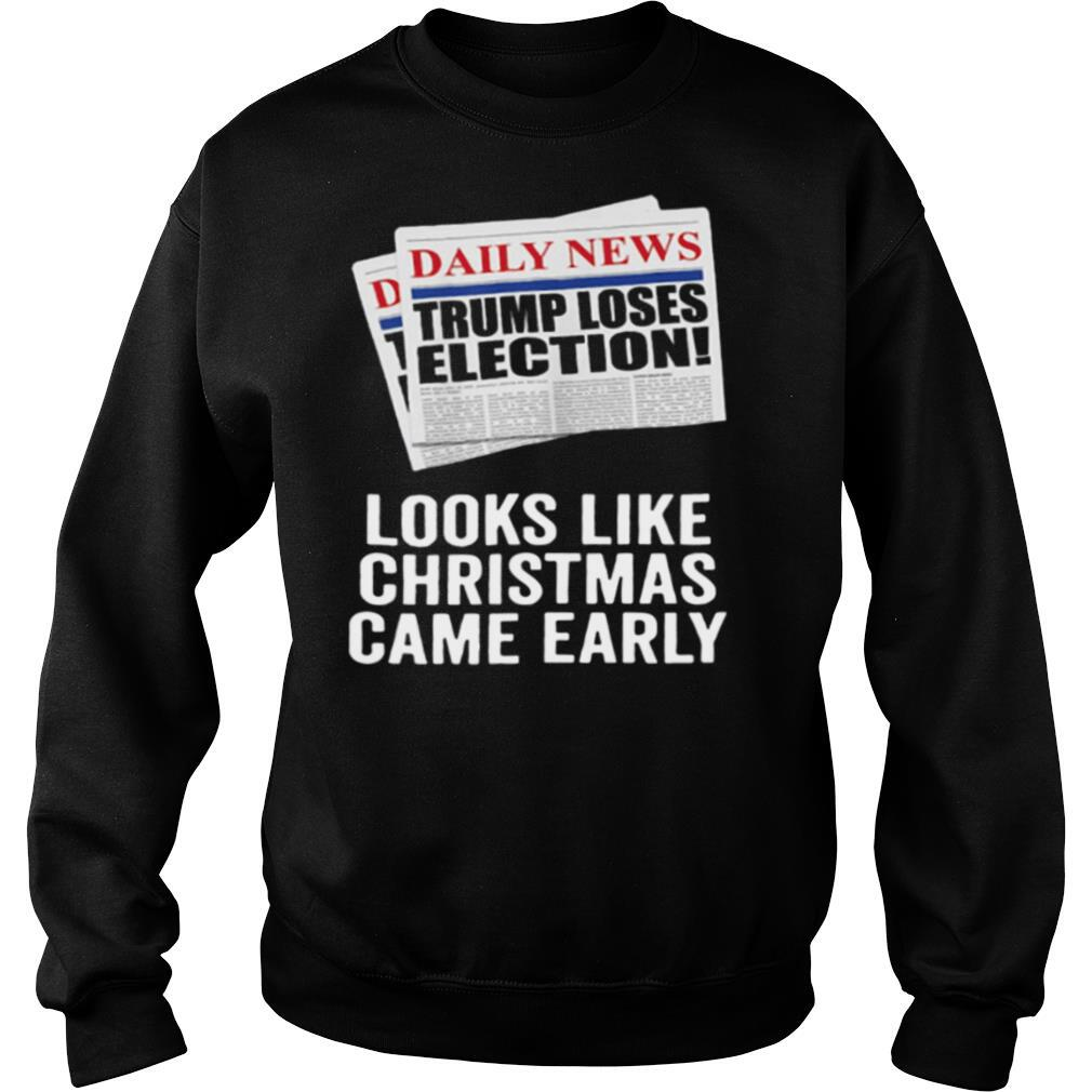 Trump Loses Election Looks Like Christmas Came Early 2020 shirt