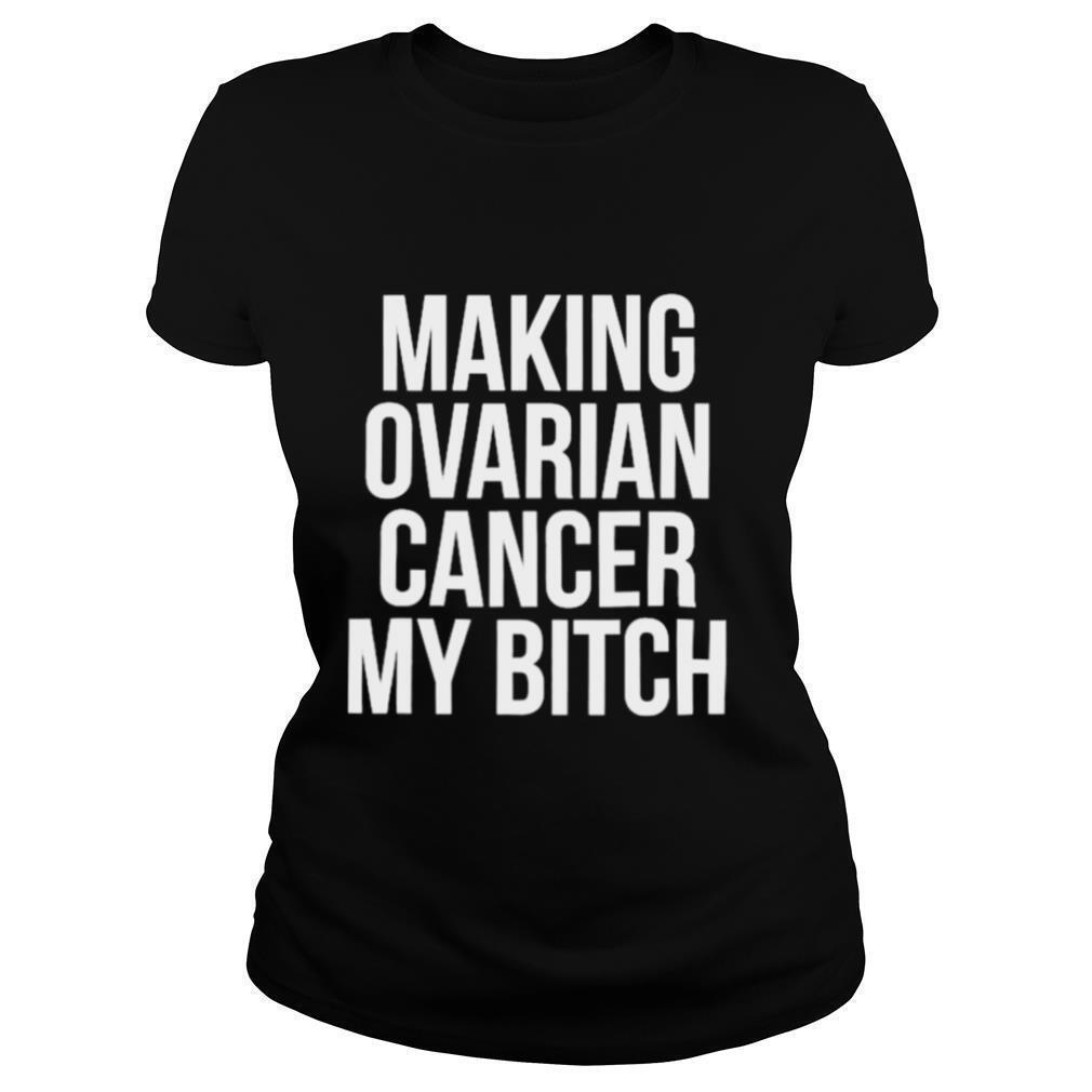 Making Ovarian Cancer My Bitch Hospital Patient shirt