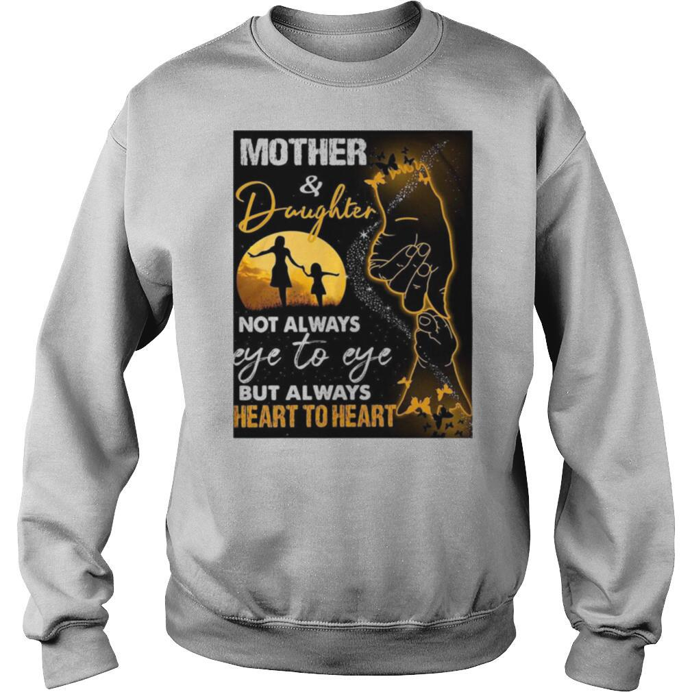 Mother And Daughter Not Always Eye To Eye But Always Heart To Heart shirt