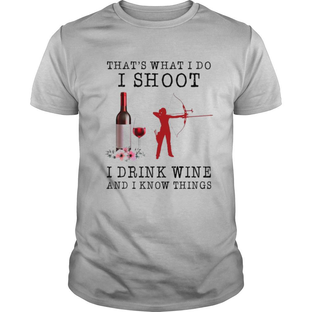 Thats What I Do I Shoot I Drink Wine And I Know Things shirt