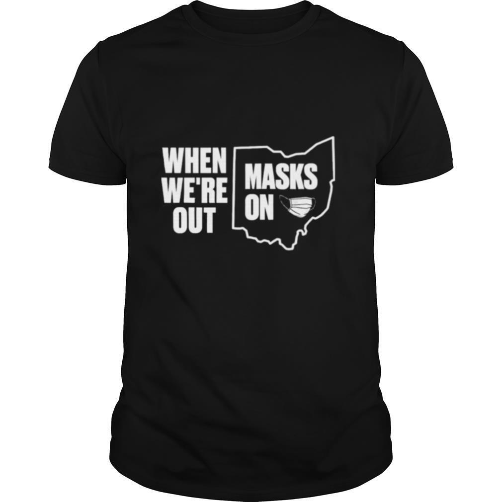 When We're Out Masks On shirt