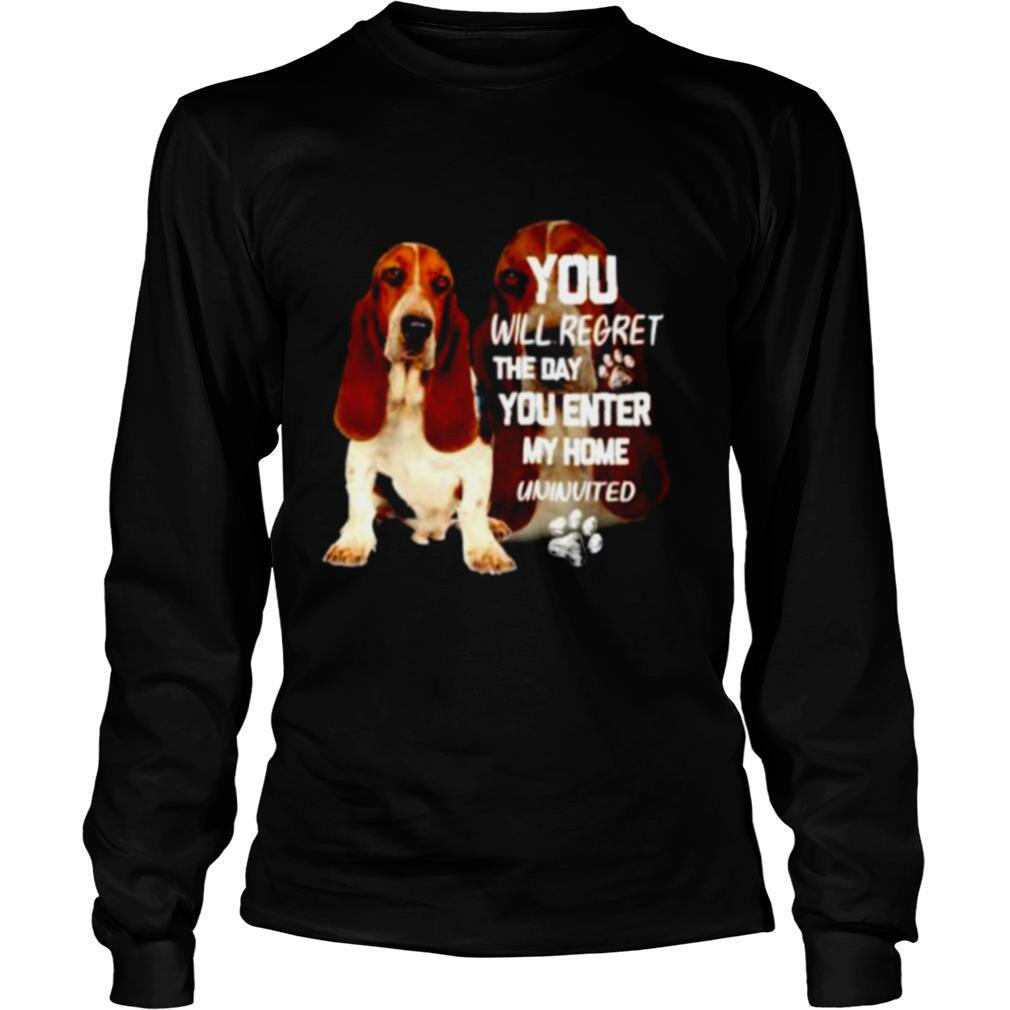 Basset You will regret the day you enter my home uninvited shirt