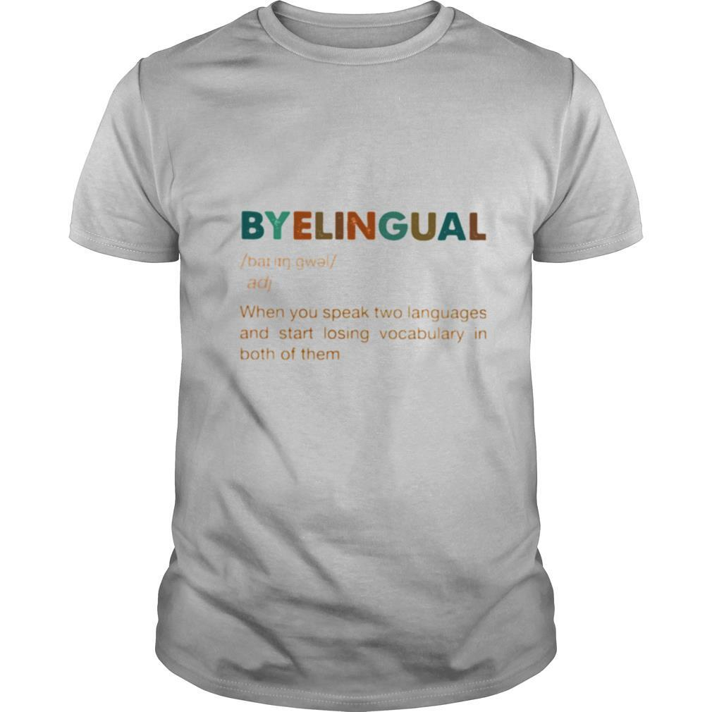 Byelingual When You Speak Two Languages And Start Losing Vocabulary In Both Of Them shirt