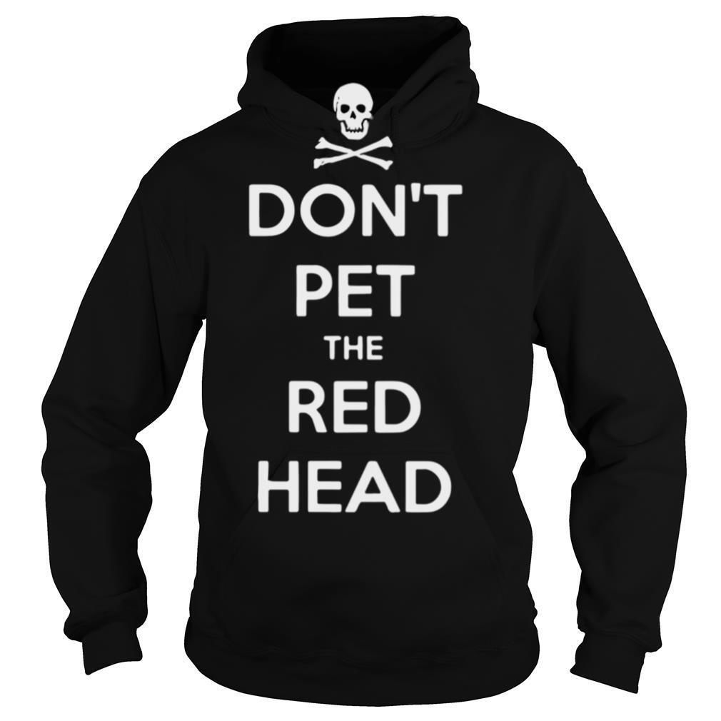 Don't Pet The Red Head shirt