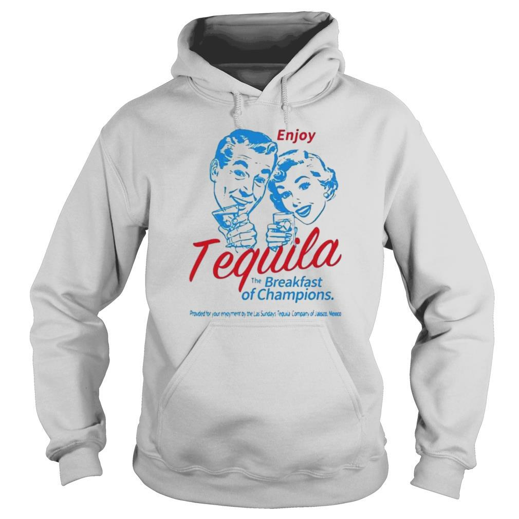 Enjoy tequila the breakfast of champions shirt