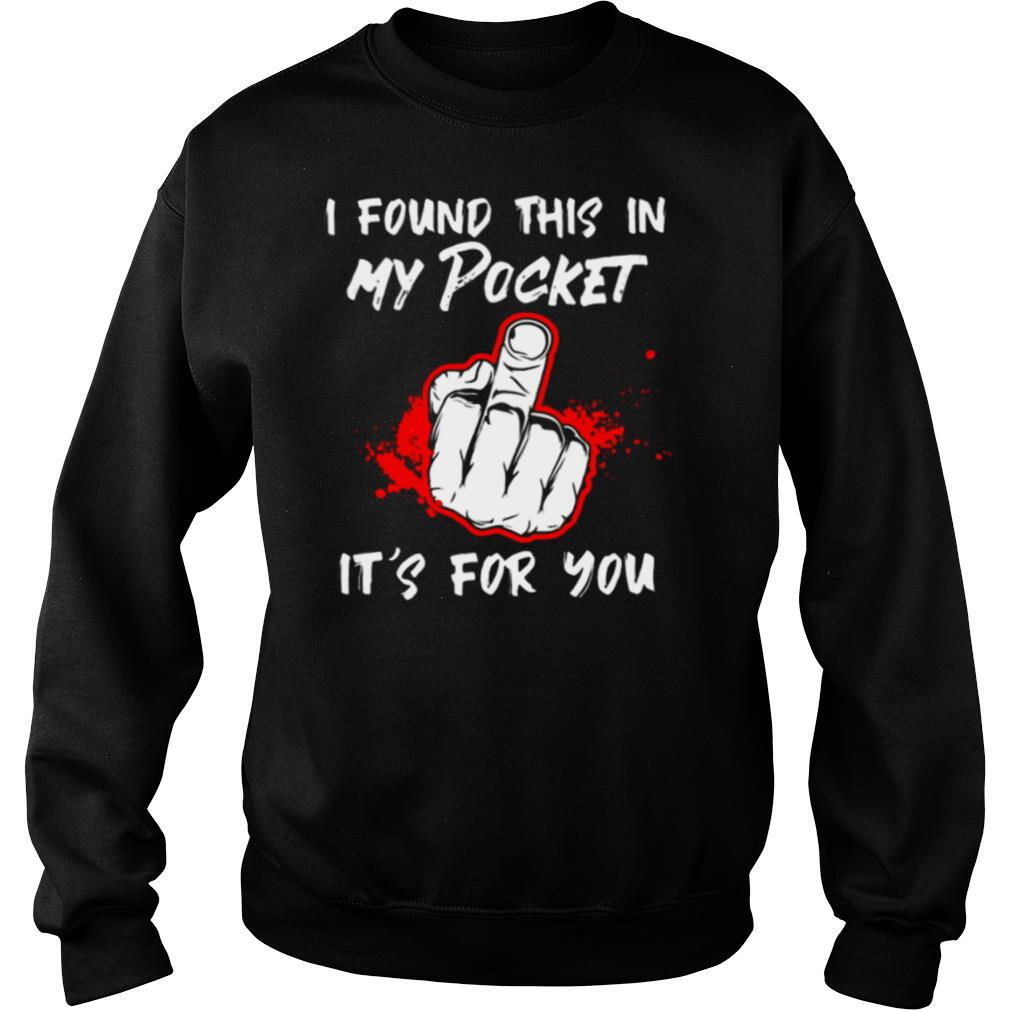 I Found This In My Pocket Its For You Finger tshirt