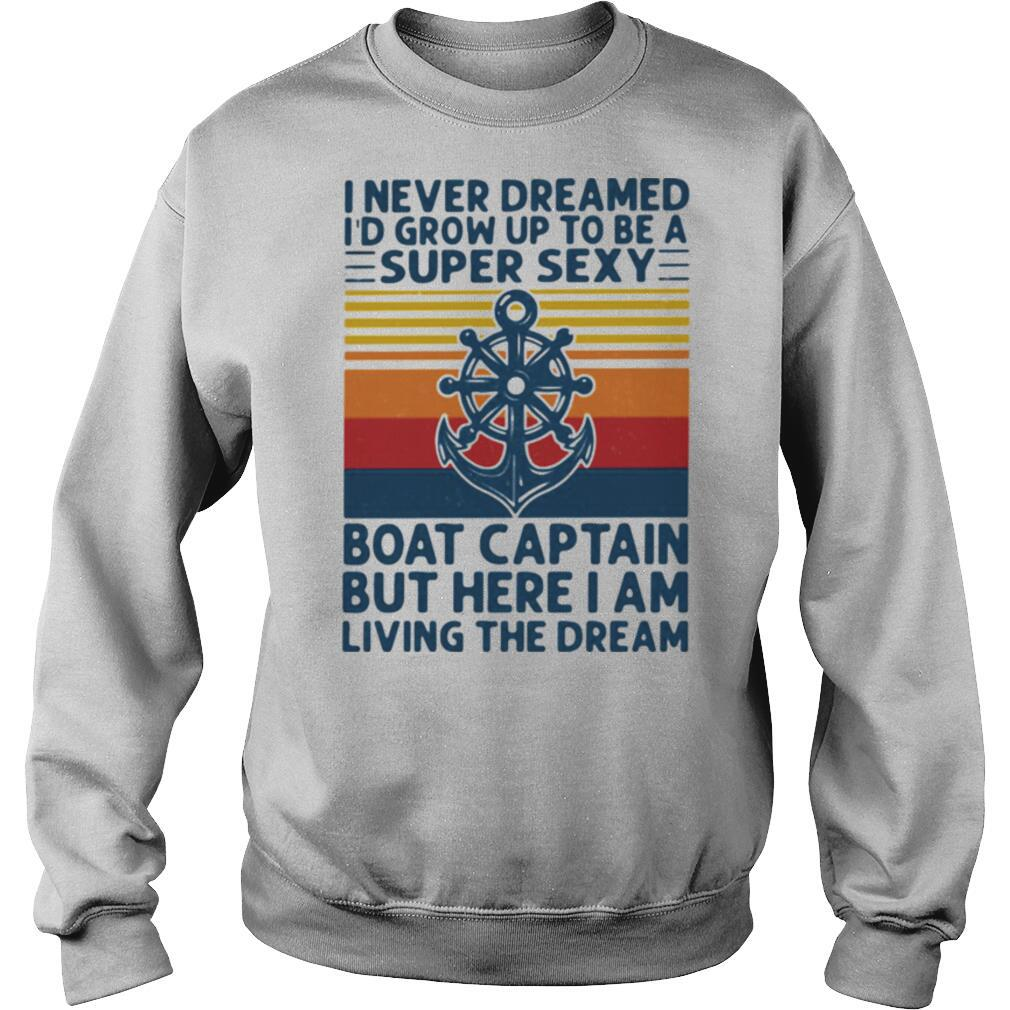 I Never Dreamed I'd Grow Up To Be A Super Sexy Boat Captain But Here I Am Living The Dream Ship Steering Wheel shirt