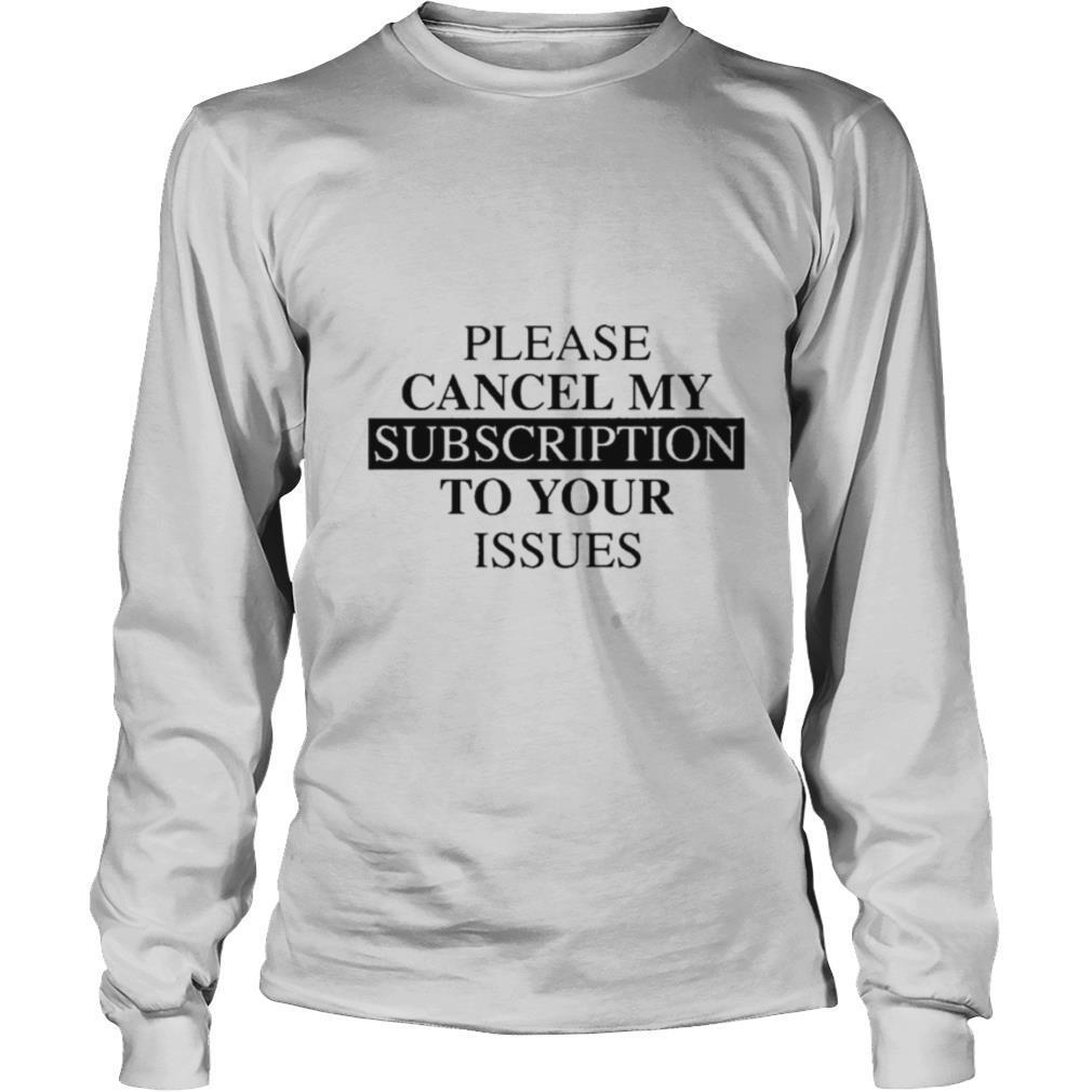 Please se cancel my subscription to your issues shirt