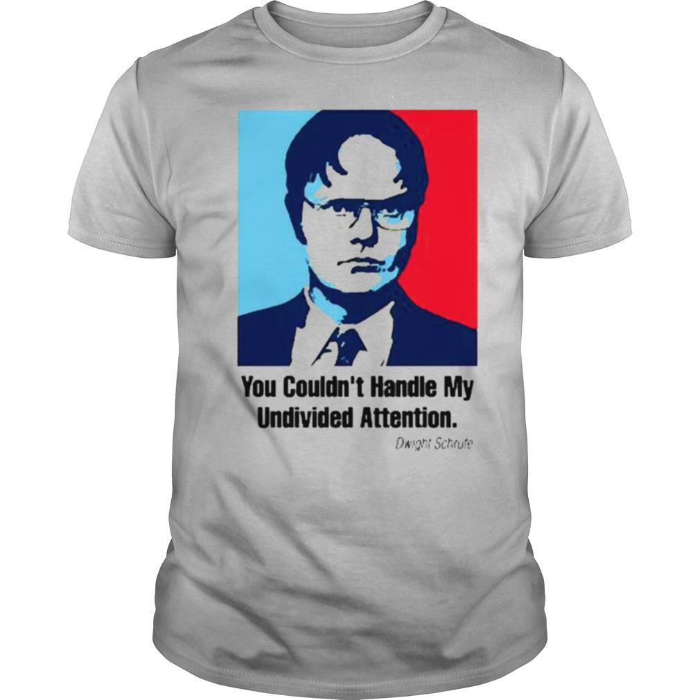 You couldnt handle my Undivived Attenton shirt