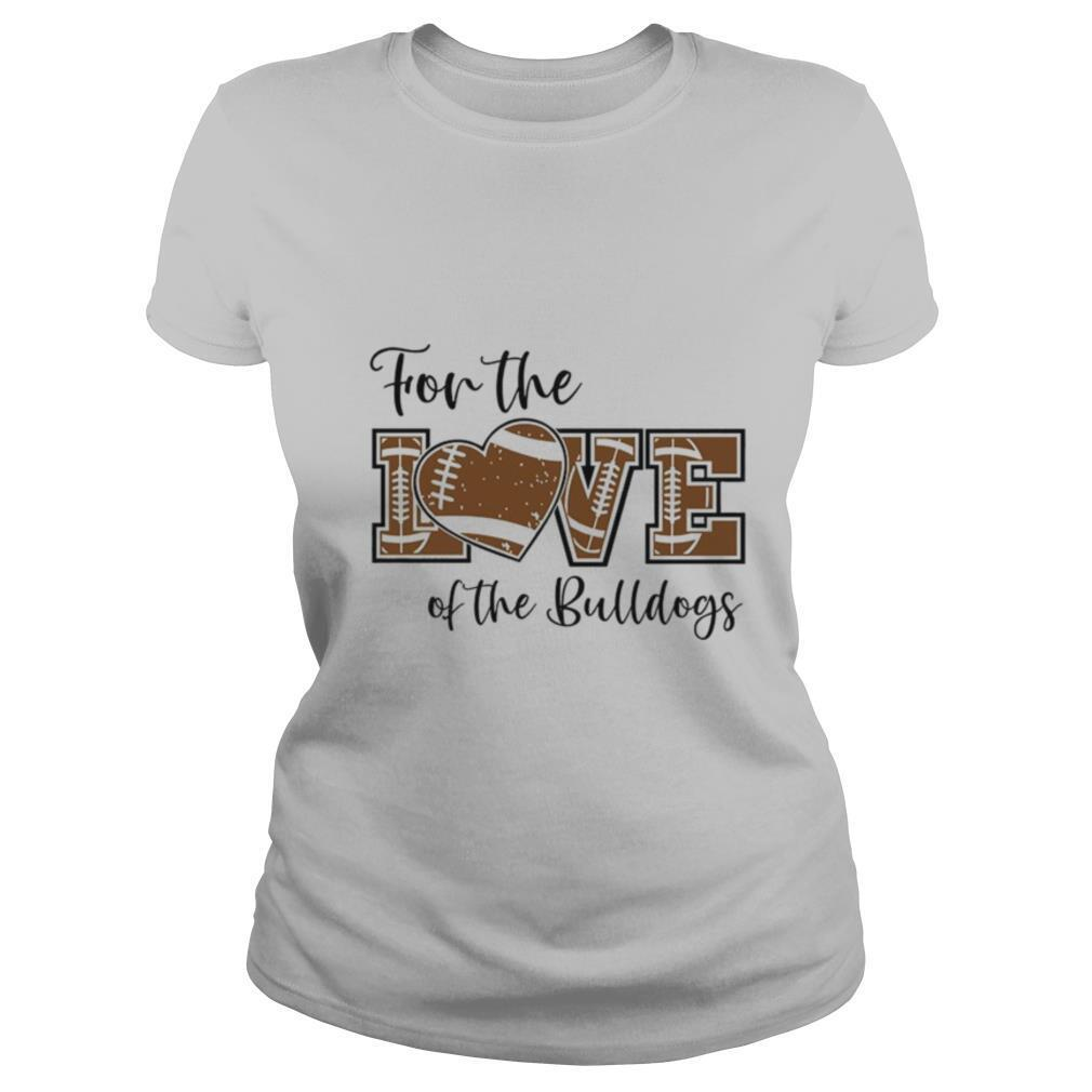 For The Love Of The Bulldogs shirt