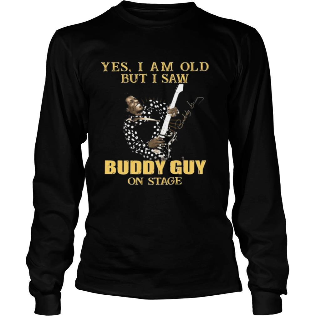 Yes I Am Old But I Saw Buddy Guy On Stage Signature shirt