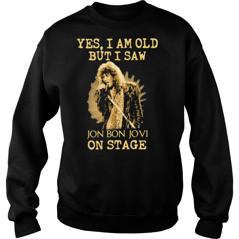Yes I Am Old But I Saw Jon Bon Jovi On Stage Singer shirt