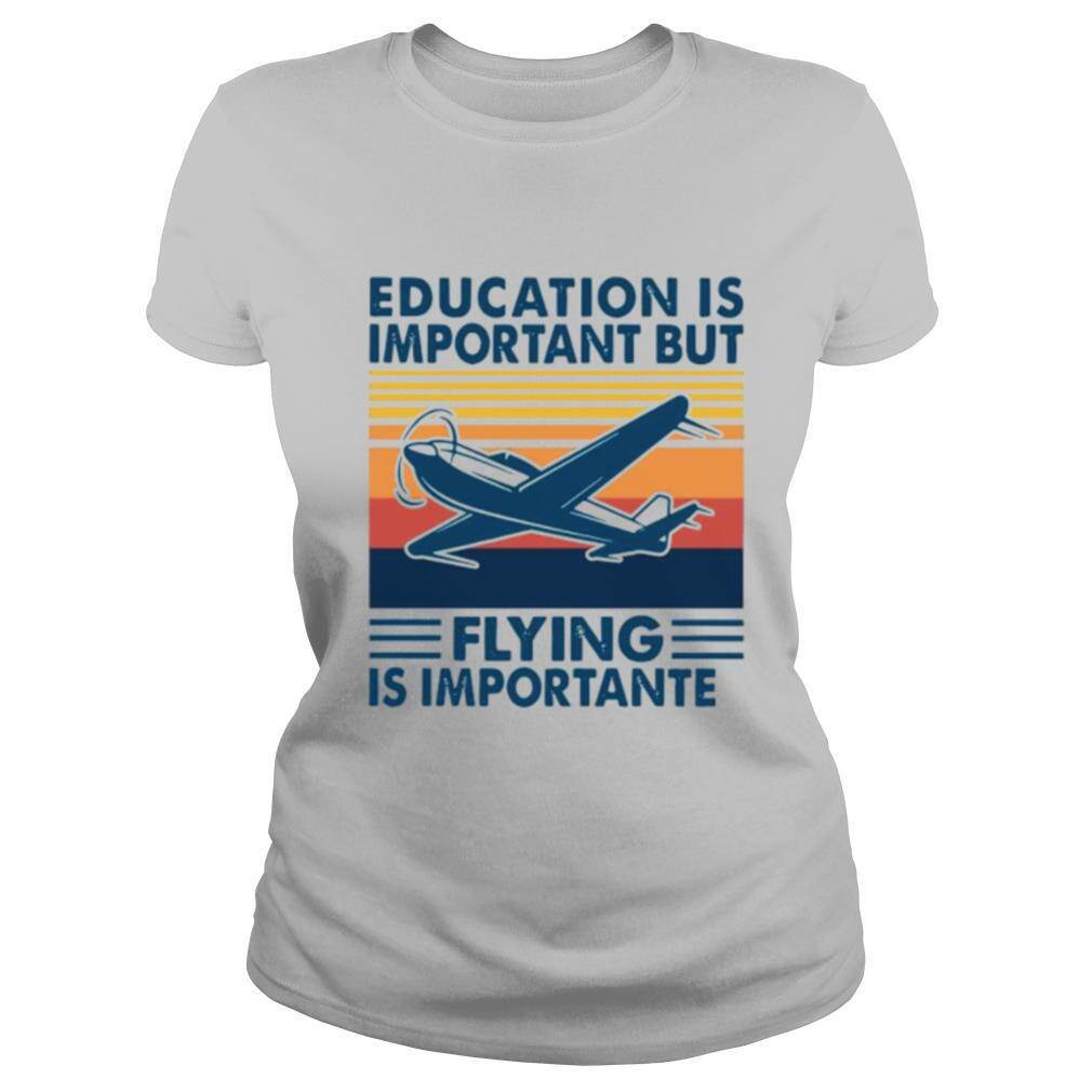 Education Is Important But Flying Is Importanter Vintage shirt
