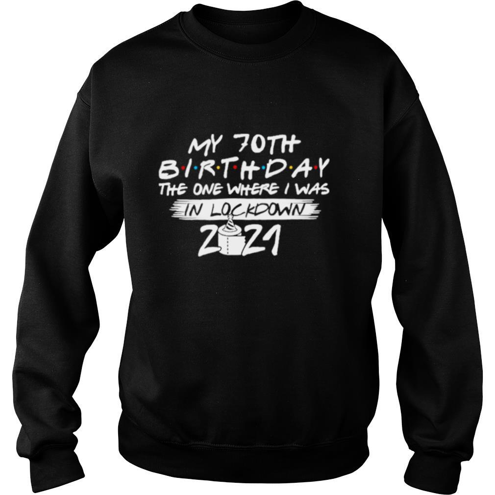 My 70th Birthday the one where I was in lockdown 2021 shirt