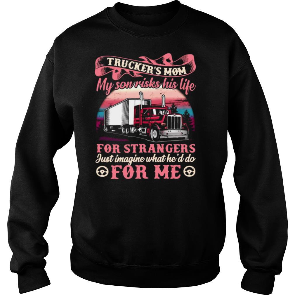 Trucker's Mom My Son Risks His Life For Strangers Just Imagine What He'd Do For Me Shirt