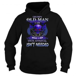 Grumpy Old Man I Am Who I Am Your Approval Isn't Needed Skull Shirt