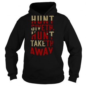 Hunt Giveth Hunt Taketh Away Shirt