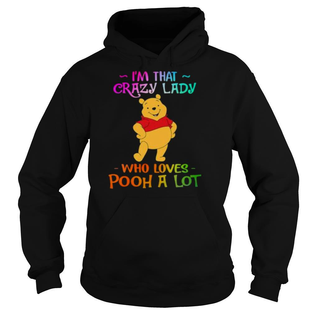 Im That Crazy Lady Who Loves Pooh A Lot Shirt