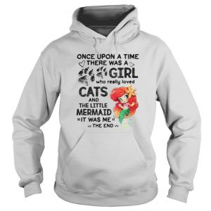 Once Upon A Time There Was a Girl Who really Loved Cats And The little Mermaind It Was me The End Shirt