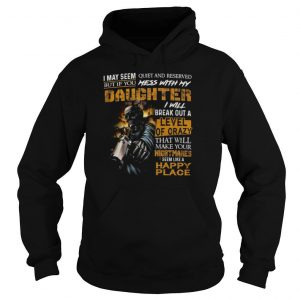 Skeleton I May Seem Quiet And Reserved But If You Mess With My Daughter shirt
