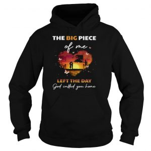 The Big Piece Of Me Left The Day God Called You Home Shirt