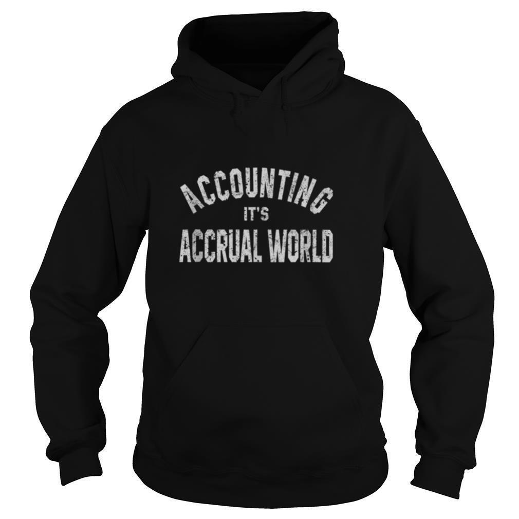 Accounting It's Accrual World Accountant Bookkeeper CPA shirt