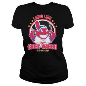 Cleveland Indians long live the chiefs wahoo 1915 forever shirt