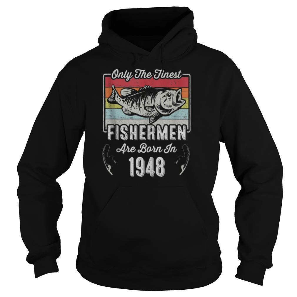 Only The Finest Fishermen Are Born In 1948 73rd Birthday shirt