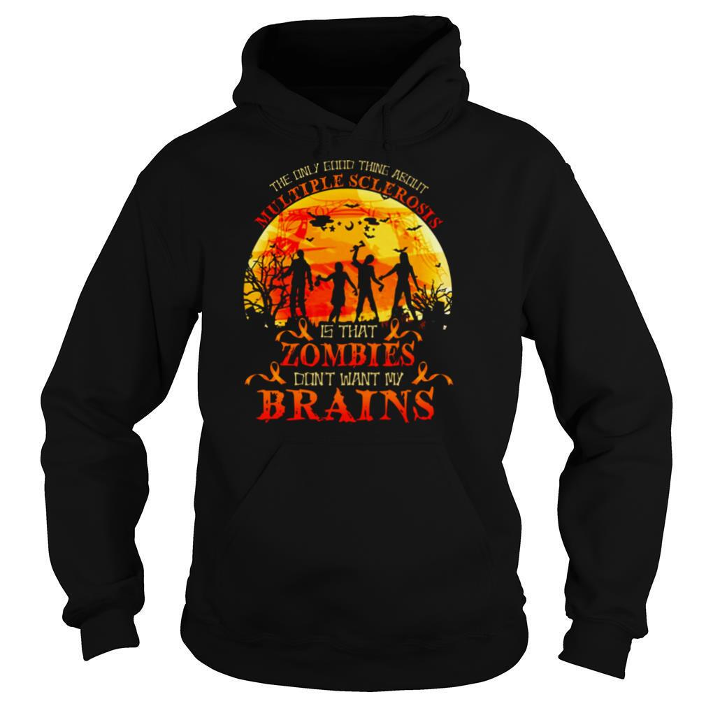 The only good thing about multiple sclerosis is that zombies shirt