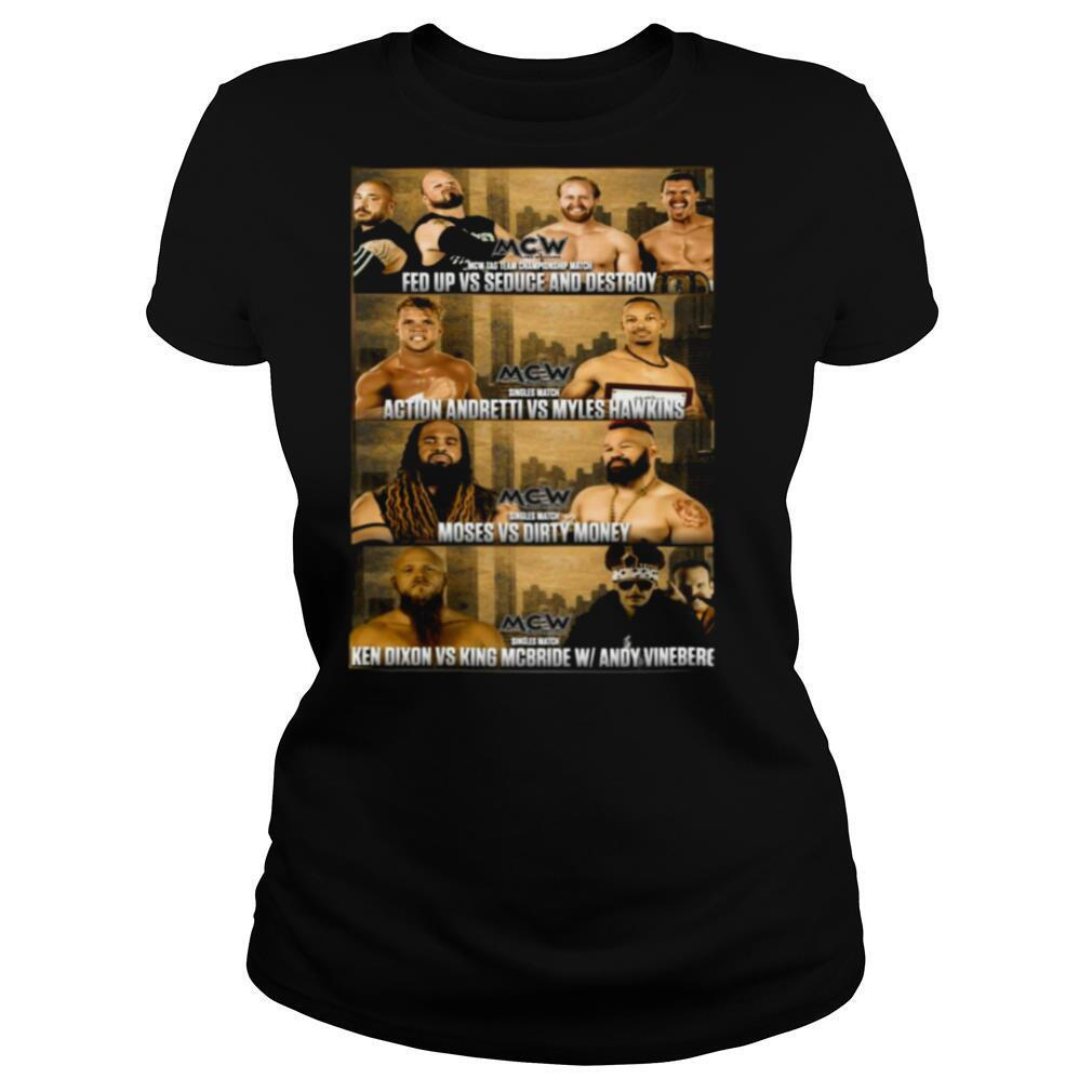 MCW Fed Up Vs Seduce And Destroy Action Andretti Vs Myles Hawkins Moses Vs Dirty Money T shirt