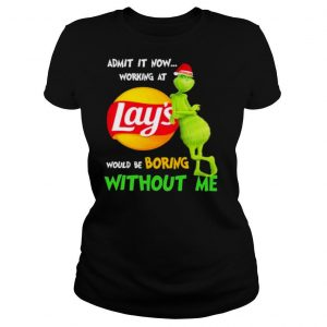 The Grinch Admit It Now Working At Lay's Would Be Boring Without Me Shirt